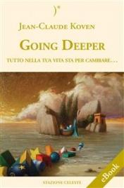 GOING DEEPER (EBOOK) Tutto nella tua vita sta per cambiare... di Jean-Claude Koven