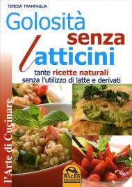 GOLOSITà SENZA LATTICINI Tante ricette naturali senza l'utilizzo di latte e derivati di Teresa Tranfaglia