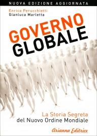 GOVERNO GLOBALE La storia segreta del nuovo ordine mondiale di Gianluca Marletta, Enrica Perucchietti