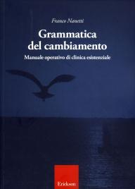 GRAMMATICA DEL CAMBIAMENTO Manuale operativo di clinica esistenziale di Franco Nanetti
