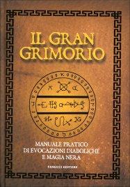 IL GRAN GRIMORIO Manuale pratico di evocazioni diaboliche e magia nera di Anonimo