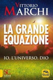 LA GRANDE EQUAZIONE Io, l'Universo, Dio di Vittorio Marchi