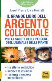 IL GRANDE LIBRO DELL'ARGENTO COLLOIDALE Per la salute delle persone, degli animali e delle piante di Josef Pies, Uwe Reinelt