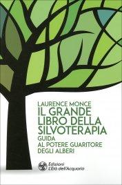 IL GRANDE LIBRO DELLA SILVOTERAPIA Guida al potere guaritore degli alberi di Laurence Monce