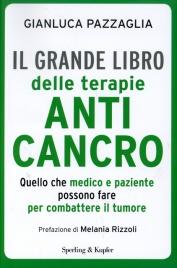IL GRANDE LIBRO DELLE TERAPIE ANTICANCRO Quello che medico e paziente possono fare per combattere il tumore di Gianluca Pazzaglia