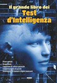 IL GRANDE LIBRO DEI TEST D'INTELLIGENZA Prove verbali - Anagrammi - Cognizioni di cultura generale - Completamento di parole - Inserimento di numeri e figure mancanti