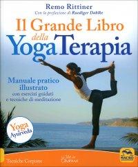IL GRANDE LIBRO DELLA YOGA TERAPIA - EDIZIONE 2019 Manuale pratico illustrato con esercizi guidati e tecniche di meditazione di Remo Rittiner