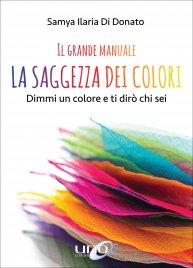 LA SAGGEZZA DEI COLORI - IL GRANDE MANUALE Dimmi un colore e ti dirò chi sei di Samya Ilaria Di Donato
