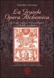 LA GRANDE OPERA ALCHEMICA Di Ireneo Filatete, Nicolas Flamel e Basilio Valentino di Rubellus Petrinus