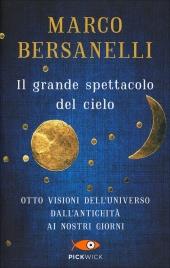 IL GRANDE SPETTACOLO DEL CIELO Otto visioni dell'universo dall'antichità ai nostri giorni di Marco Bersanelli