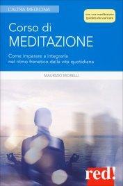 CORSO DI MEDITAZIONE Come imparare a integrarla nel ritmo frenetico della vita quotidiana di Maurizio Morelli