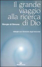 IL GRANDE VIAGGIO ALLA RICERCA DI DIO Dialoghi con l'Emiciclo degli Immortali di Giorgio Di Simone