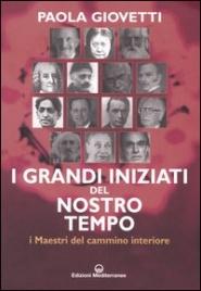 I GRANDI INIZIATI DEL NOSTRO TEMPO I Maestri del cammino interiore di Paola Giovetti
