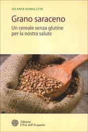 GRANO SARACENO Un cereale senza glutine per la nostra salute di Jolanta Kowalczyk