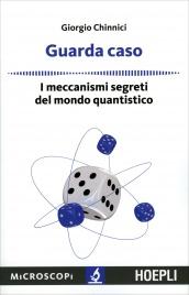 GUARDA CASO I meccanismi segreti del mondo quantistico di Giorgio Chinnici