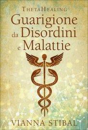 GUARIGIONE DA DISORDINI E MALATTIE - THETA HEALING di Vianna Stibal
