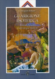 GUARIGIONE ESOTERICA - RIMEDI FLOREALI E ASTROLOGIA MEDICA di Douglas Baker