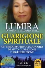 GUARIGIONE SPIRITUALE - CON CD AUDIO ALLEGATO Un percorso rivoluzionario di auto guarigione e rigenerazione di Lumira