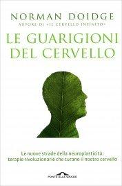 LE GUARIGIONI DEL CERVELLO Le nuove strade della neuroplasticità: terapie rivoluzionarie che curano il nostro cervello di Norman Doidge