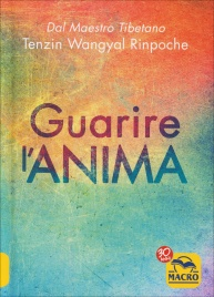 GUARIRE L'ANIMA di Tenzin Wangyal Rinpoche