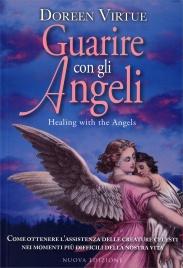GUARIRE CON GLI ANGELI Come ottenere l'assistenza delle Creature Celesti nei momenti più difficili della nostra vita di Doreen Virtue