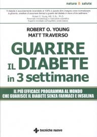 GUARIRE IL DIABETE IN TRE SETTIMANE Il più efficace programma al mondo che guarisce il diabete senza farmaci e insulina di Matt Traverso, Robert O. Young