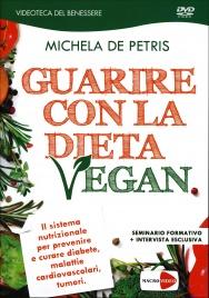 GUARIRE CON LA DIETA VEGAN (VIDEO SEMINARIO IN DVD) Il sistema nutrizionale per prevenire e curare diabete, malattie cardiovascolari, tumori di Michela De Petris