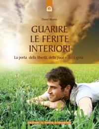 GUARIRE LE FERITE INTERIORI (EBOOK) La porta della libertà, della pace e della gioia di Daniel Maurin