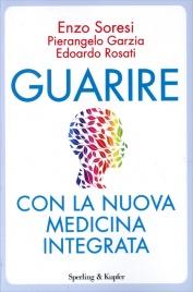 GUARIRE CON LA NUOVA MEDICINA INTEGRATA di Enzo Soresi, Pierangelo Garzia, Edoardo Rosati