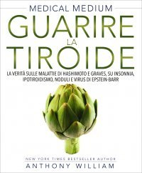 MEDICAL MEDIUM - GUARIRE LA TIROIDE di Anthony William