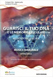 GUARISCI IL TUO DNA E LE MEMORIE CELLULARI Meditazione guidata con musica binaurale di Antonio Origgi