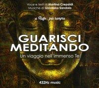 GUARISCI MEDITANDO CON MUSICHE 432 HZ Un viaggio nell'immenso Te di Martina Crepaldi, Giordano Sandalo
