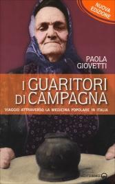 I GUARITORI DI CAMPAGNA Viaggio attraverso la medicina popolare in Italia di Paola Giovetti