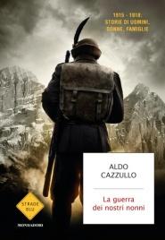 LA GUERRA DEI NOSTRI NONNI 1915-1918: storie di uomini, donne, famiglie di Aldo Cazzullo