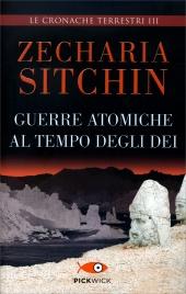GUERRE ATOMICHE AL TEMPO DEGLI DEI Le Cronache Terrestri Vol.3 di Zecharia Sitchin