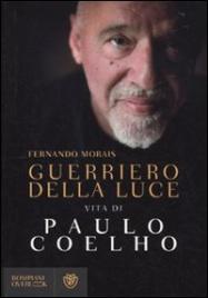 GUERRIERO DELLA LUCE Vita di Paulo Coelho di Fernando Morais
