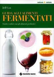 GUIDA AGLI ALIMENTI FERMENTATI Gusto e salute con gli alimenti probiotici di Jeff Cox