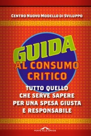GUIDA AL CONSUMO CRITICO (EBOOK) Tutto quello che serve sapere per una spesa giusta e responsabile di Centro Nuovo Modello di Sviluppo