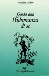 GUIDA ALLA PADRONANZA DI Sè di Amadeus Voldben