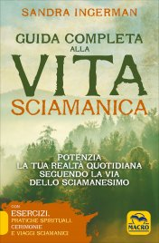 GUIDA COMPLETA ALLA VITA SCIAMANICA Potenzia la tua realtà quotidiana seguendo la via dello sciamanesimo di Sandra Ingerman