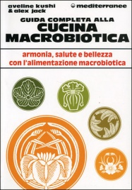 GUIDA COMPLETA ALLA CUCINA MACROBIOTICA Armonia, salute e bellezza con l'alimentazione macrobiotica di Aveline Kushi