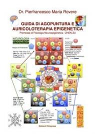 GUIDA DI AGOPUNTURA E AURICOLOTERAPIA EPIGENETICA (EBOOK) Premesse di Fisiologia Neuroepigenetica - ZHEN-ZU di Pierfrancesco Maria Rovere