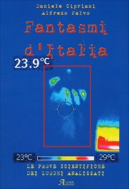 FANTASMI D'ITALIA Le prove scientifiche dei luoghi analizzati di Daniele Cipriani, Alfredo Falvo