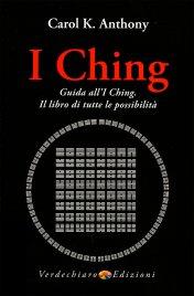 GUIDA ALL'I CHING Guida all'I Ching, il libro di tutte le possibilità di Carol K. Anthony