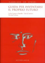 GUIDA PER INVENTARSI IL PROPRIO FUTURO di Leslie Cameron-Bandler, David Gordon, Michael Lebeau