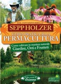 GUIDA PRATICA ALLA PERMACULTURA (EBOOK) Come coltivare in maniera naturale Giardini, Orti e Frutteti di Sepp Holzer