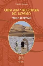 GUIDA ALLA STREGONERIA DEL DESERTO Magia e tradizioni del Sahara di Andrea Romanazzi