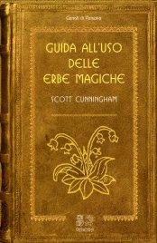 GUIDA ALL'USO DELLE ERBE MAGICHE di Scott Cunningham