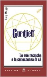 GURDJIEFF - LE SUE TECNICHE E LA CONOSCENZA DI Sé di Luigi Maggi