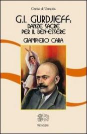 G.I.GURDJIEFF: DANZE SACRE PER IL BENESSERE di Giampiero Cara